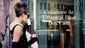 colazione da tiffany al blue box cafe
