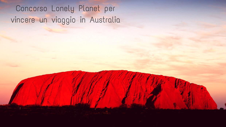 concorso lonely planet per vincere un viaggio in australia, uluru, concorso lonely planet, Lonely Planet, Australia