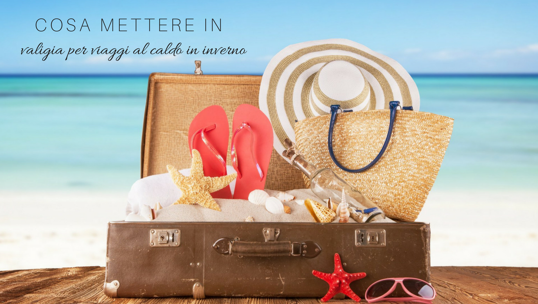 valigia per viaggi al caldo in inverno, cosa mettere in valigia, valigia mare