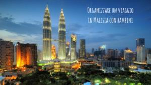 viaggio in malesia con bambini, malesia con bambini, kuala lumpur con bambini